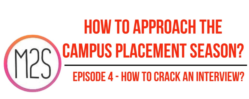 Episode 4/4 – How to Crack the interview during the upcoming Campus Placement Season?